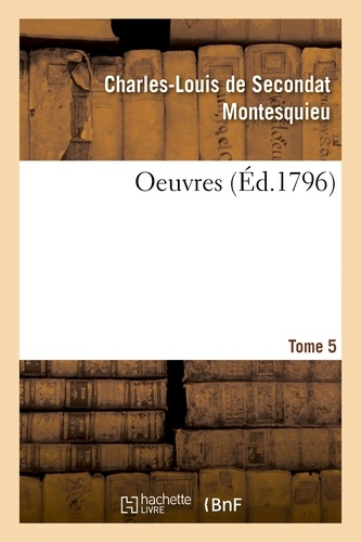 Charles-Louis de Secondat Montesquieu - Oeuvres. Tome 5.