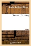 Charles-Guillaume Étienne et Alphonse François - Oeuvres. Tome 3.