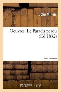 John Milton et Jacques Delille - Oeuvres. Le Paradis perdu. Tome 2. Livres VII-XII.