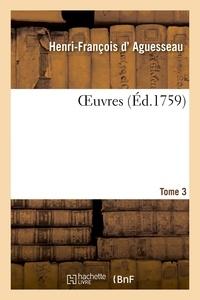 Henri-françois Aguesseau et  André - OEuvres. Tome 3.