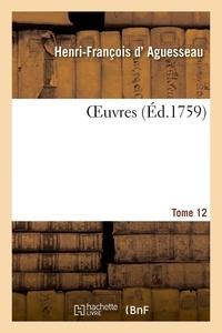 Henri-françois Aguesseau et  André - OEuvres. Tome 12.