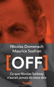 Maurice Szafran et Nicolas Domenach - Off - Ce que Nicolas Sarkozy n'aurait jamais dû nous dire.