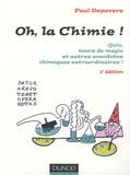 Paul Depovere - Oh, la Chimie ! - Quiz, tours de magie et autres anecdotes chimiques extraordinaires.