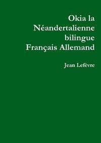 Jean Lefèvre - Okia la Néandertalienne Français Allemand.