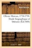 René Kerviler - Olivier morvan, 1754-1794. etude biographique et litteraire.