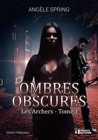 Angèle Spring - Ombres obscures  :  - Tome 1, Les archers.