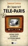 Emmanuel Lemieux - On l'appelait télé-Paris - L'histoire secrète des débuts de la télévision française (1936-1946).