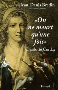 "Jean-Denis Bredin - ""On ne meurt qu'une fois "" - Charlotte Corday."