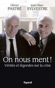 Olivier Pastré et Jean-Marc Sylvestre - On nous ment ! - Vérités et légendes sur la crise.