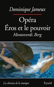 Dominique Jameux - Opéra - Eros et le pouvoir Monteverdi. Berg.