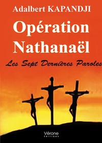 Adalbert-I Kapandji - Opération Nathanaël - Les sept dernières paroles.