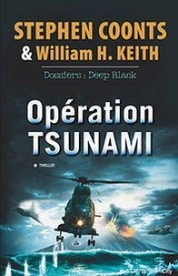 Stephen Coonts et William-H Keith - Opération tsunami - Dossiers : Deep Black.