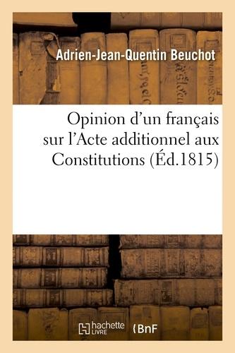 Adrien-Jean-Quentin Beuchot - Opinion d'un français sur l'Acte additionnel aux Constitutions.