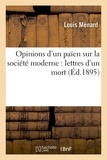 Louis Ménard - Opinions d'un païen sur la société moderne : lettres d'un mort.
