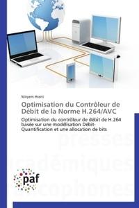 Miryem Hrarti - Optimisation du contrôleur de débit de la norme H.264/AVC - Optimisation du contrôleur de débit de H.264 basée sur une modélisation Débit-Quantification et une allocation de bits.