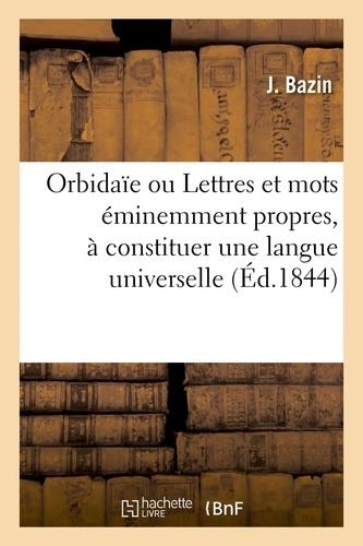 Hachette BNF - Orbidaïe ou Lettres et mots éminemment propres, à constituer une langue universelle.
