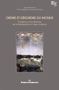 Thierry Belleguic et Anouchka Vasak - Ordre et désordre du monde - Enquête sur les météores, de la Renaissance à l'âge moderne.