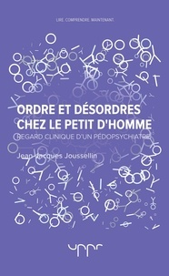 Jean Joussellin - Ordre et désordres chez le petit d'homme.