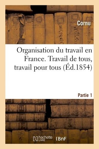 Organisation du travail en France. Travail de tous, travail pour tous. 1re partie