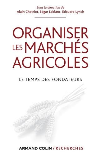 Organiser les marchés agricoles. Le temps des fondateurs, des années 1930 aux années 1950
