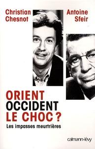 Christian Chesnot et Antoine Sfeir - Orient-Occident, le choc ? - Les impasses meurtrières.