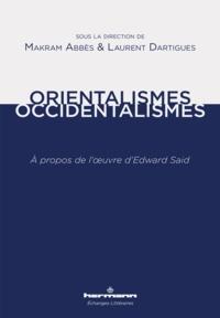 Makram Abbès et Laurent Dartigues - Orientalismes/Occidentalismes - A propos de l'oeuvre d'Edward Said.