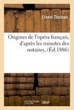 Ernest Thoinan - Origines de l'opéra français, d'après les minutes des notaires, (Éd.1886).