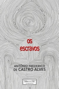 Antônio Frederico De Castro Alves - Os escravos.