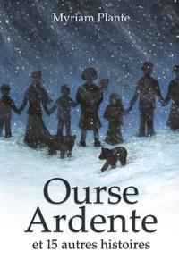Myriam Plante - Ourse Ardente et 15 autres histoires.