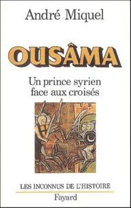 André Miquel - Ousâma. - Un prince syrien face aux croisés.