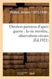 Jacques Valdour - Ouvriers parisiens d'après guerre : la vie ouvrière, observations vécues.