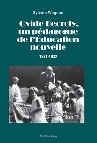 Sylvain Wagnon-Charpy - Ovide Decroly, un pédagogue de l'éducation - Nouvelle (1871-1932).