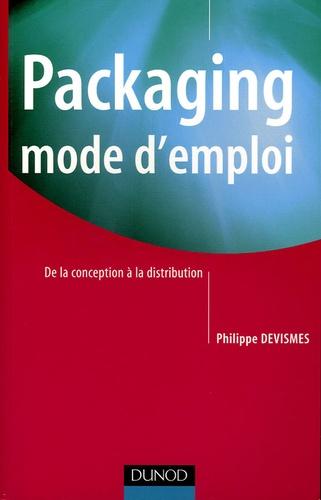 Philippe Devismes - Packaging mode d'emploi - De la conception à la distribution.