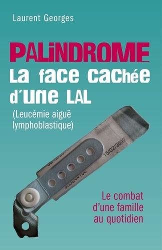 Laurent GEORGES - Palindrome : la face cachée d'une LAL (Leucemie aiguë lymphoblastique) - Le combat d'une famille au quotidien.
