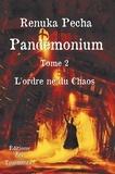 Renuka Pecha - Pandemonium - Tome 2, L'ordre né du chaos.