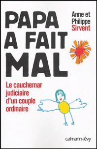 Anne Sirvent et Philippe Sirvent - Papa a fait mal - Le cauchemar judiciaire d'un couple ordinaire.