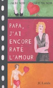 Julia Noir et Christel Noir - Papa, j'ai encore raté l'amour.