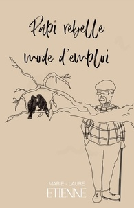 Marie-Laure Etienne - Papi rebelle mode d'emploi.