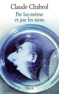 Claude Chabrol - Par lui-même et par les siens.