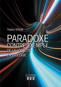 Thierry Strub - Paradoxe - Contre-exemple de la localité en biologie.