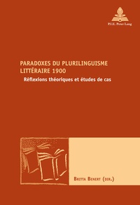 Britta Benert - Paradoxes du plurilinguisme littéraire 1900 - Réflexions théoriques et études de cas.