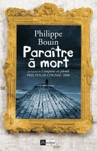 Philippe Bouin - Paraître à mort.