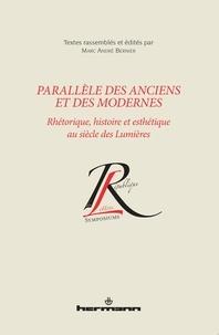 Marc André Bernier - Parallèle des Anciens et des Modernes - Rhétorique, histoire et esthétique au siècle des Lumières.