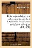 Augustin Cochin - Paris, sa population, son industrie : mémoire lu à l'Académie des sciences morales et politiques.