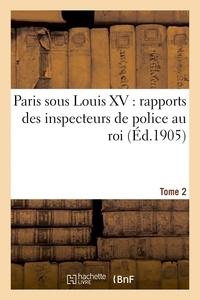 Camille Piton - Paris sous Louis XV : rapports des inspecteurs de police au roi. Tome 2.