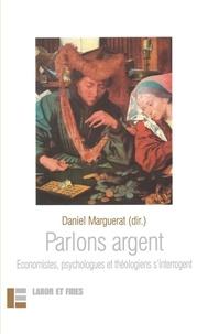 Daniel Marguerat et Nicoleta Acatrinei - Parlons argent - Economistes, psychologues et théologiens s'interrogent.