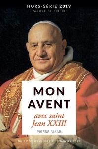 Pierre Amar - Parole et Prière Hors-série 2019 : Mon Avent avec saint Jean XXIII.