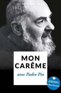 Loïc Mérian - Parole et Prière Hors-série N° 34 : Mon carême avec Padre Pio.