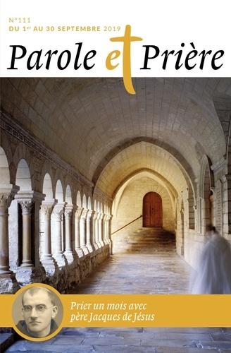 Parole et Prière N° 111, septembre 20 Prier un mois avec le père Jacques de Jésus