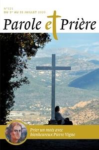 Loïc Mérian - Parole et Prière N° 121, juillet 2020 : Prier un mois avec le bienheureux Pierre Vigne.
